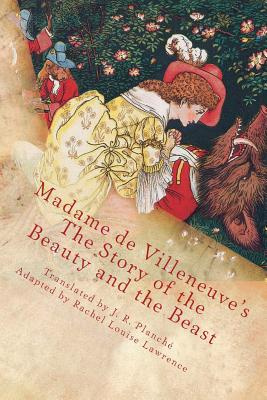 Madame de Villeneuve's The Story of the Beauty and the Beast: The Original Classic French Fairytale by Gabrielle-Suzanne Barbot de Villeneuve, ISBN: 9781502992970