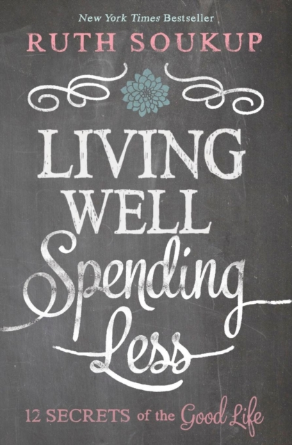 Living Well, Spending Less by Ruth Soukup, ISBN: 9780310337676