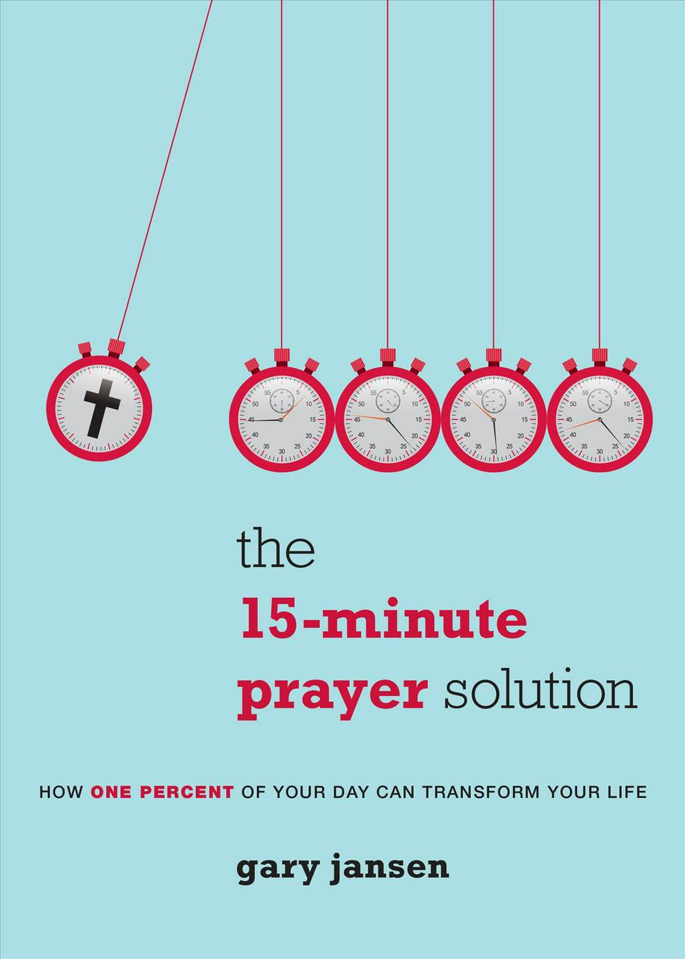 One Percent of Your DayHow 15 Minutes with God Can Transform Your Life