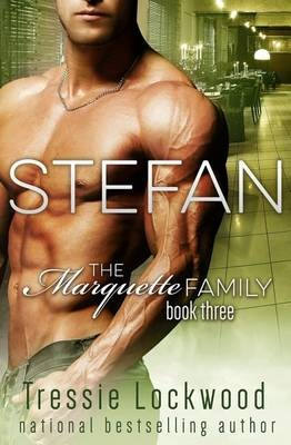 Stefan (The Marquette Family Book Three) by Tressie Lockwood, ISBN: 9781515125686