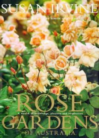 Rose Gardens of Australia : A Wealth of Knowledge, Pleasure and Inspiration