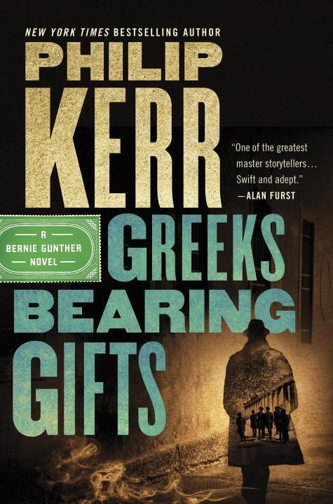 Greeks Bearing Gifts (Bernie Gunther Novel)