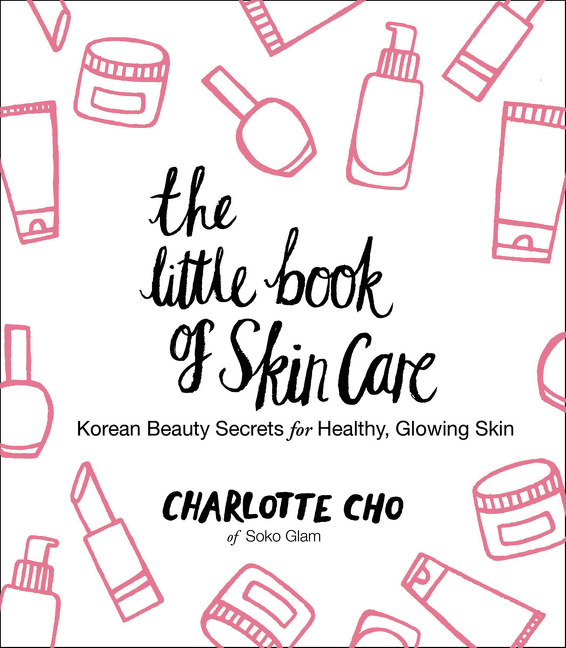 The Little Book of Skin Care by Charlotte Cho, ISBN: 9780062416384