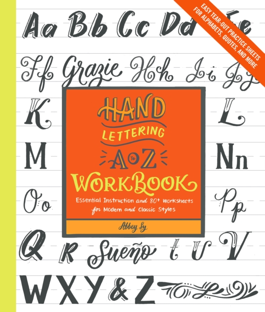 Hand Lettering A to Z Workbook: Essential Instruction and 80+ Worksheets for Modern and Classic Styles―Easy Tear-Out Practice Sheets for Alphabets, Quotes, and More