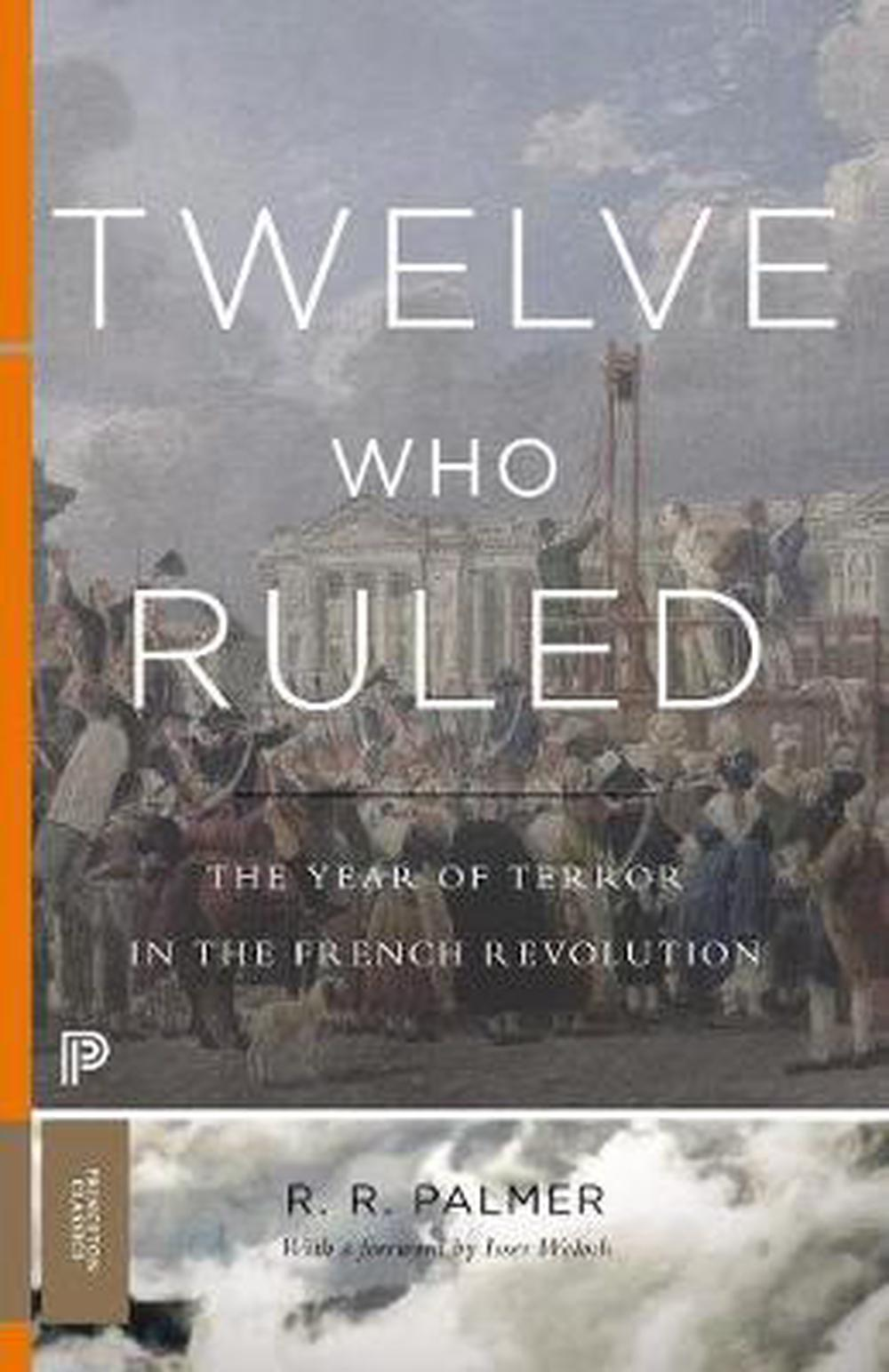 Twelve Who Ruled: The Year of Terror in the French Revolution (Princeton Classics) by R. R. Palmer, ISBN: 9780691175928