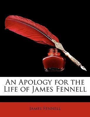 An Apology for the Life of James Fennell by James Fennell, ISBN: 9781146798983