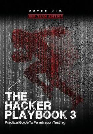 The Hacker Playbook 3: Practical Guide To Penetration Testing by Peter Kim, ISBN: 9781980901754