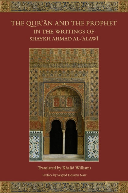 The Qur'an and the Prophet in the Writings of Shaykh Ahmad Al-Alawi by Ahmad Al-Alawi, ISBN: 9781903682777