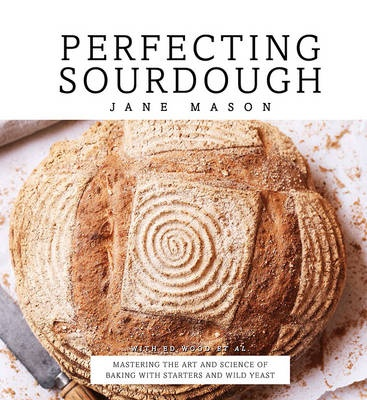 Perfecting Sourdough by Jane Mason, ISBN: 9781845436506