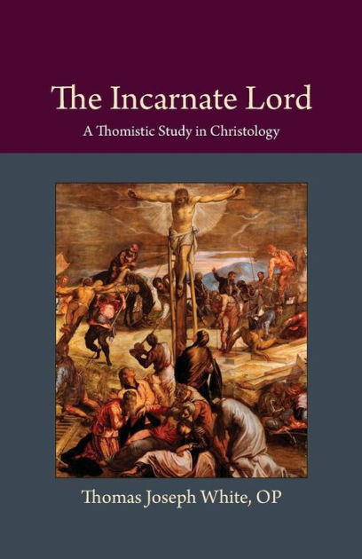 The Incarnate LordA Thomistic Study in Christology