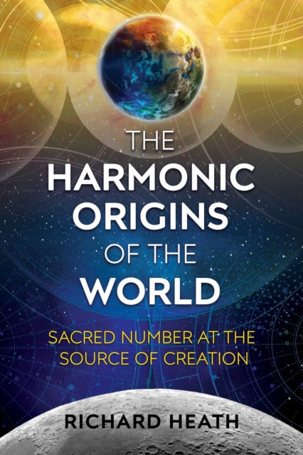 The Harmonic Origins of the WorldSacred Number at the Source of Creation
