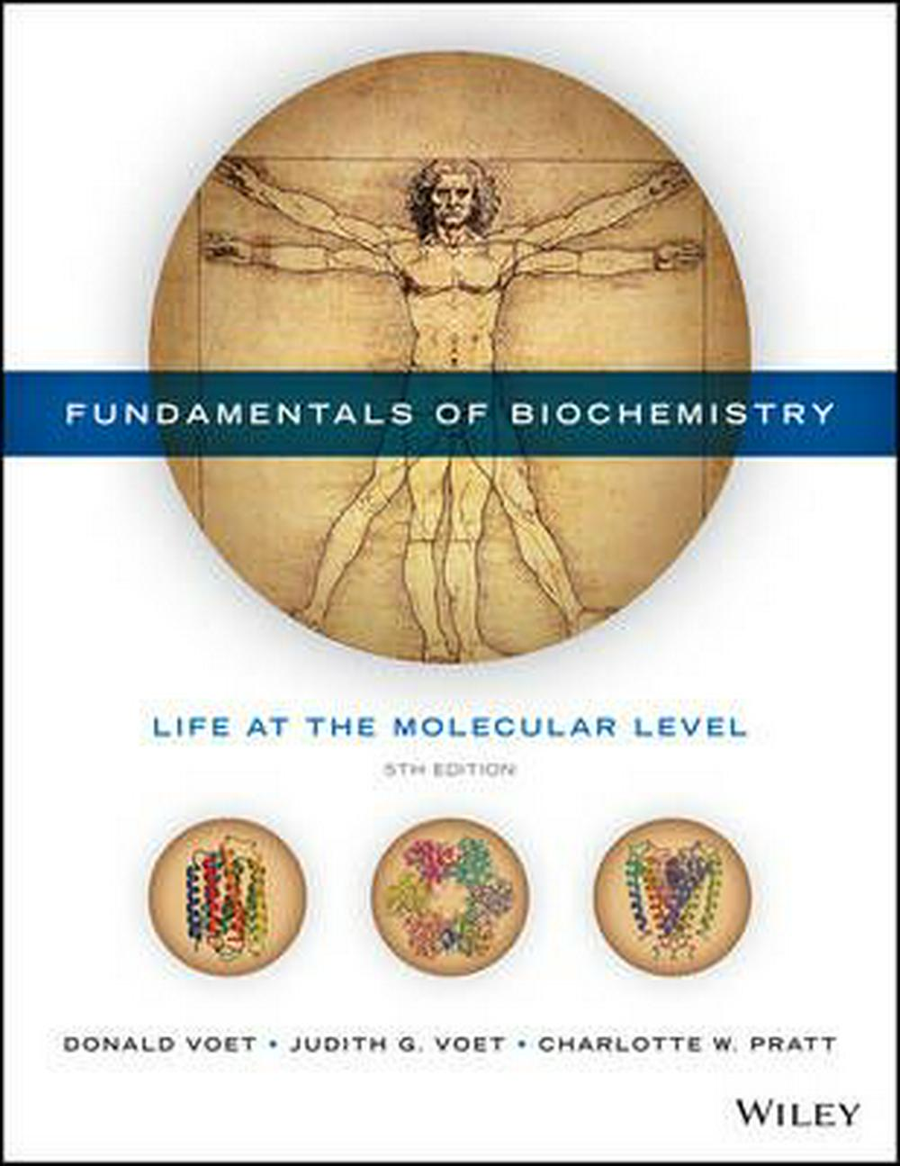 Fundamentals of Biochemistry: Life at the Molecular Level by Donald Voet, Judith G. Voet,Charlotte W. Pratt, ISBN: 9781118918401
