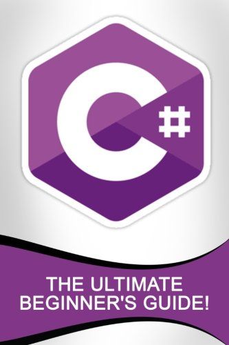 C#: The Ultimate Beginner's Guide!