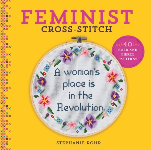 Feminist Cross-Stitch: 40 Bold and Fierce Patterns by Stephanie Rohr, ISBN: 9781454710806