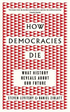 How Democracies Die: What History Tells Us About Our Future by Steven Levitsky, ISBN: 9780241317983