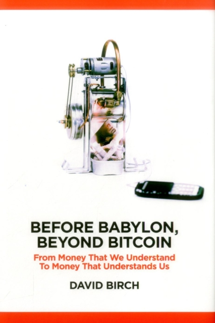 Before Babylon, Beyond BitcoinFrom Money That We Understand to Money That Und...