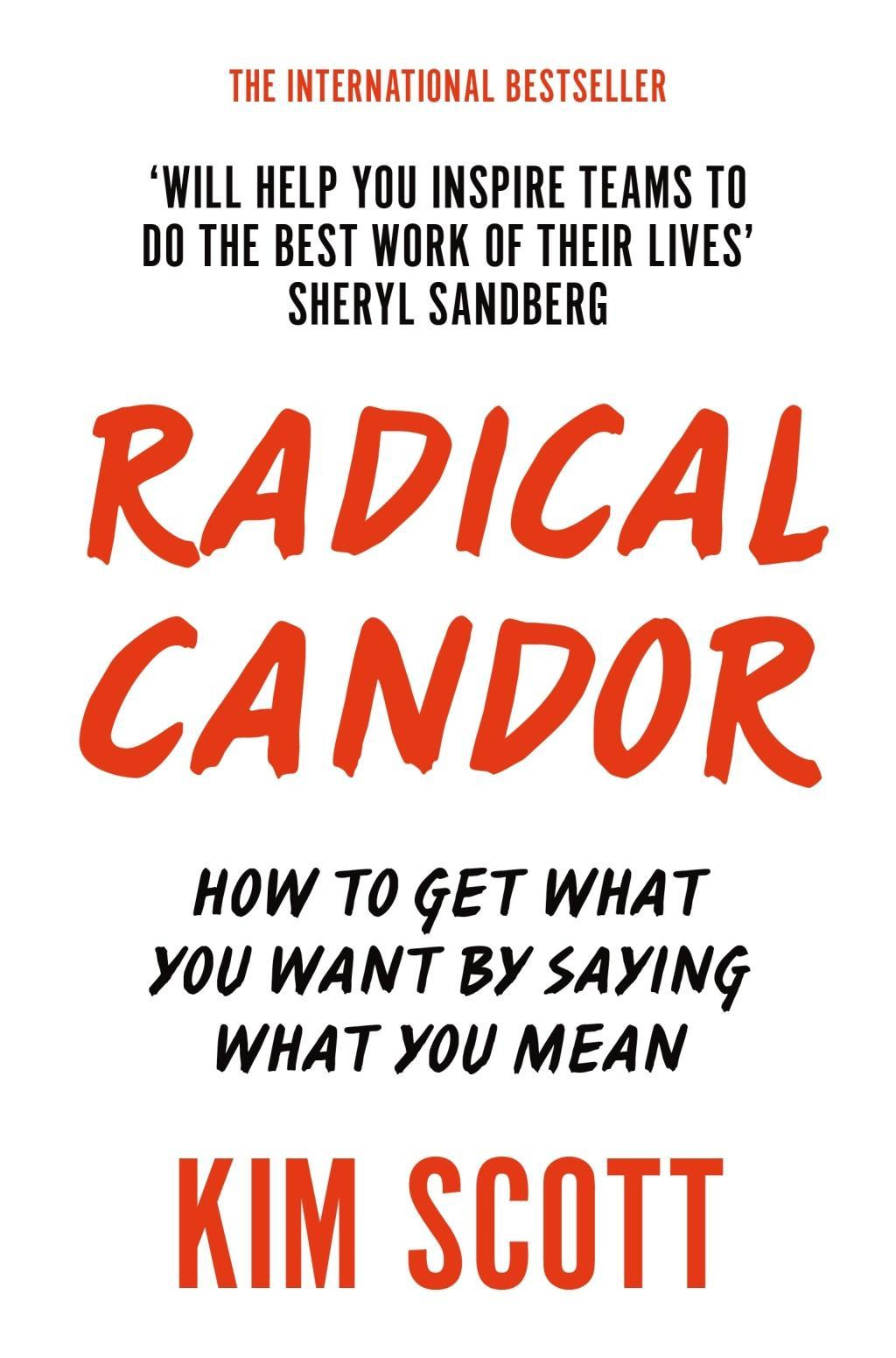 Radical Candor: How to Get What You Want by Saying What You mean by Kim Scott, ISBN: 9781509845385