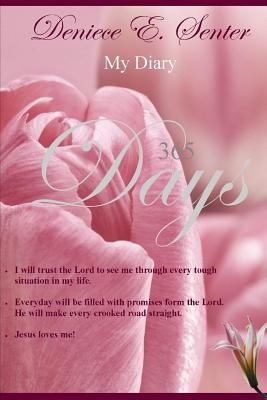 My Diary 365 Days by Deniece E. Senter, ISBN: 9781300484677