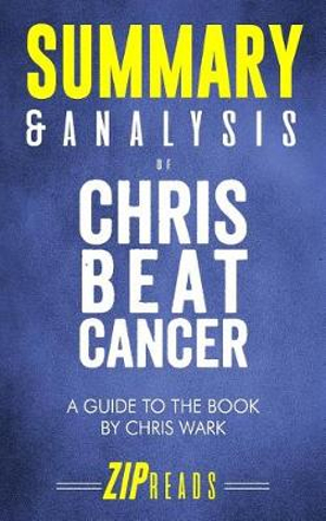 Summary & Analysis of Chris Beat Cancer: A Comprehensive Plan for Healing Naturally a Guide to the Book by Chris Wark