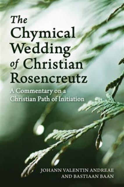 The Chymical Wedding of Christian RosenkreutzA Commentary on a Christian Path of Initiation by Johann Valentin Andreae,Bastiaan Baan, ISBN: 9781782503170
