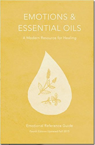 Emotions & Essential Oils, 4th Edition: A Modern Resource for Healing