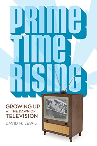 Prime Time Rising: Growing Up at the Dawn of Television by David H. Lewis, ISBN: 9781986148726