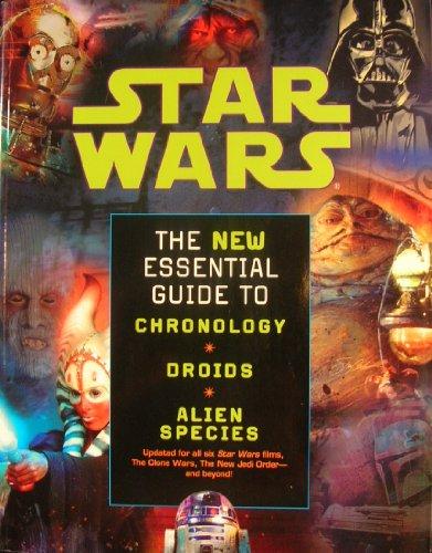 Star Wars The New Essential Guide to Chronology, Droids, and Alien Species