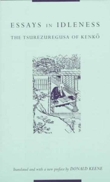 essays in idleness by yoshida kenko essay Tsurezuregusa (徒然草, essays in idleness, also known as the harvest of leisure) is a collection of essays written by the japanese monk yoshida kenkō between 1330 and 1332.