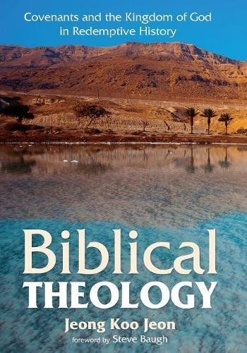 Biblical Theology: Covenants and the Kingdom of God in Redemptive History by Jeong Koo Jeon, ISBN: 9781532605802