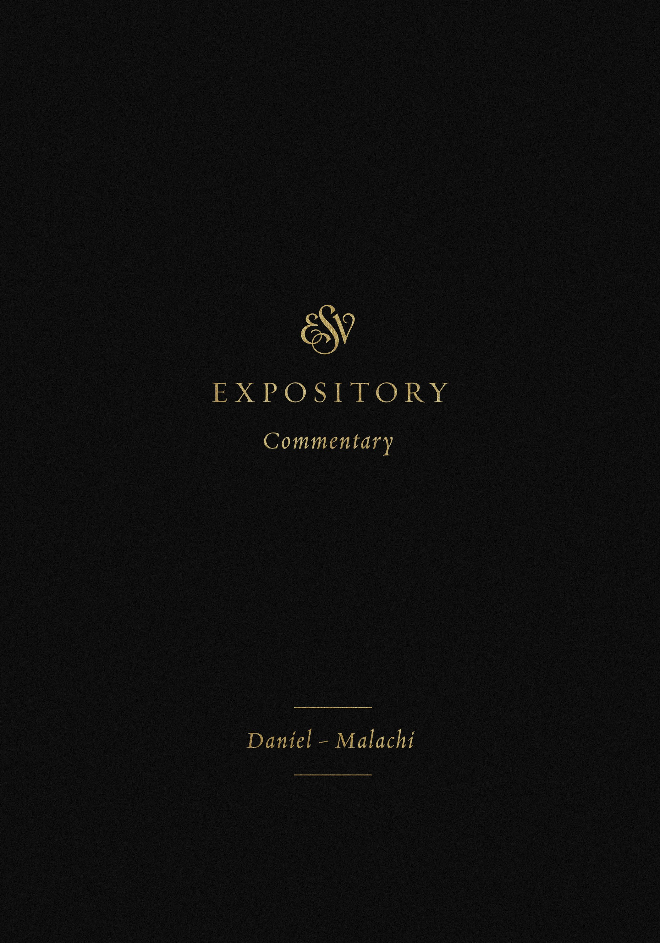 The ESV Bible Expository Commentary: Daniel-Malachi