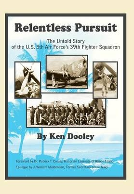 Relentless PursuitThe Untold Story of the U.S. 5th Air Force's 39...