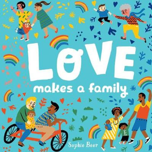 Love Makes a Family by Sophie Beer, ISBN: 9780525554226