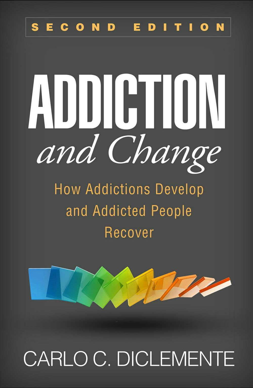 Addiction and Change, Second EditionHow Addictions Develop and Addicted People Recover