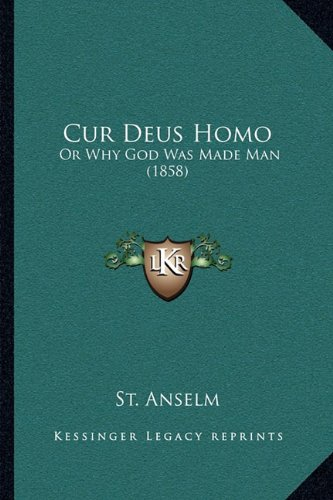 anselm why god became man thesis Anselm's cur deus homo or why did god become man is an excellent, deep theological work that attempts to unravel the mystery behind the incarnation of god in christ jesus our lord and savior.