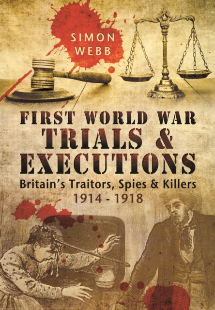 First World War Trials and ExecutionsBritain's Traitors, Spies and Killers 1914 - 1918 by Simon Webb, ISBN: 9781473833975