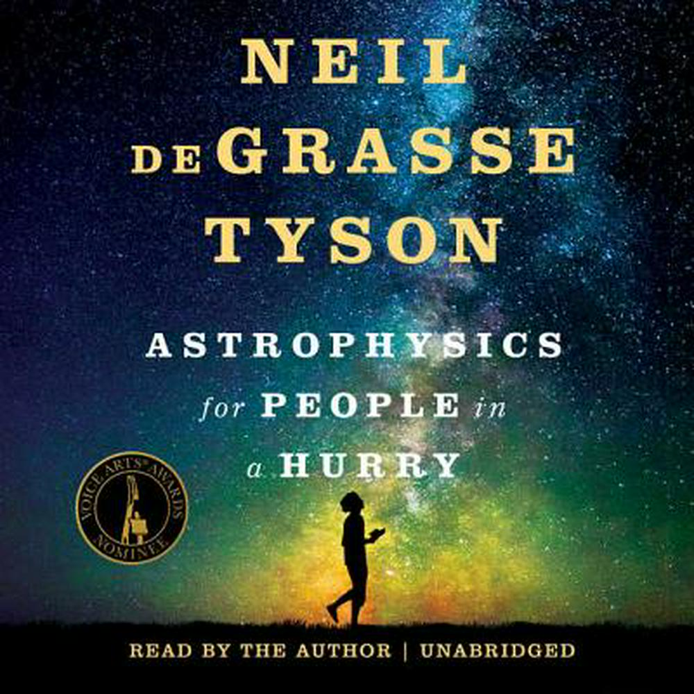 Astrophysics for People in a Hurry by Neil deGrasse Tyson, ISBN: 9781538408025