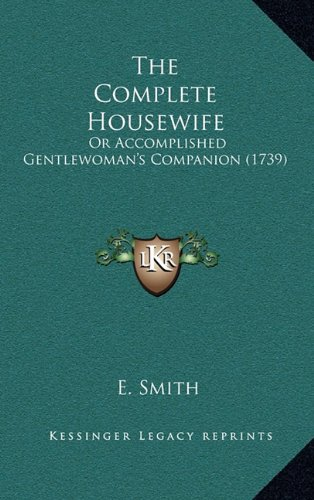 The Complete Housewife: Or Accomplished Gentlewoman's Companion (1739)
