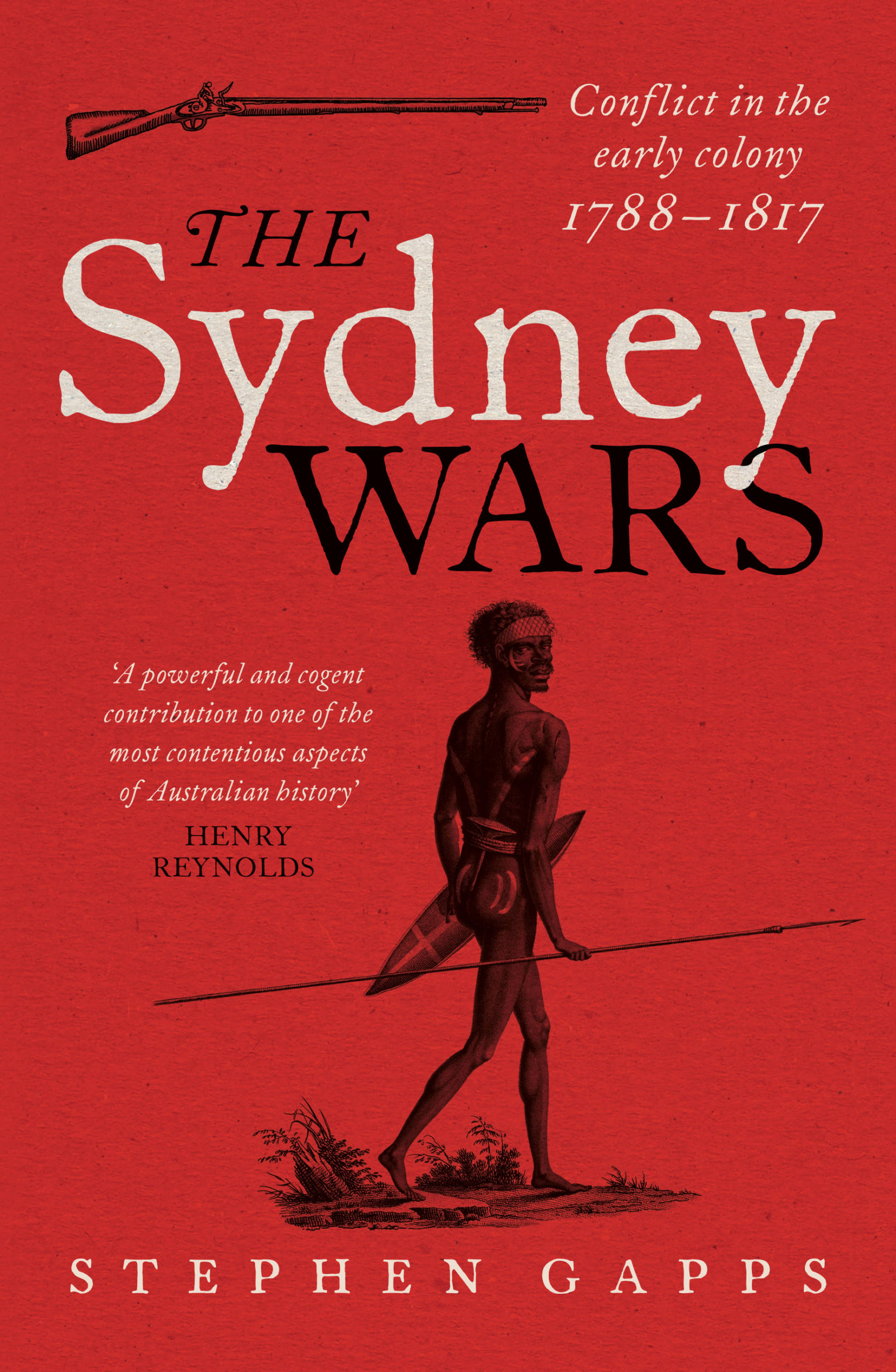 The Sydney Wars: Conflict in the early colony, 1788-1817 by Stephen Gapps, ISBN: 9781742232140