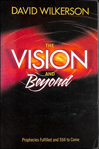 The Vision and Beyond, prophecies fulfilled and still to come by DAvid Wilkerson, ISBN: 9780971218710