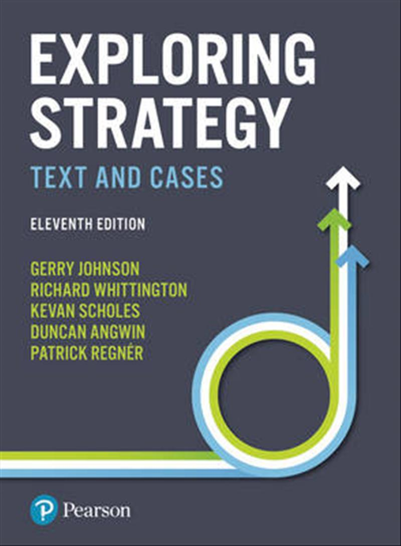 Exploring Strategy Text and Cases by Gerry Johnson,Richard Whittington,Patrick Regner,Kevan Scholes,Duncan Angwin, ISBN: 9781292145129