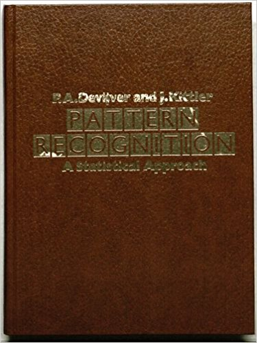 Pattern Recognition: A Statistical Approach by Pierre A. Devijver, ISBN: 9780136542360
