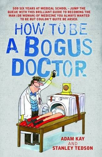 How to be a Bogus Doctor by Adam Kay, ISBN: 9781784180119