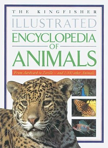 The Kingfisher Illustrated Encyclopedia of Animals: From Aardvark to Zorille-And 2,000 Other Animals by Michael Chinery, ISBN: 9781856978019