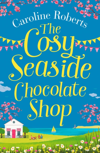 The Cosy Chocolate Shop by the Sea by Caroline Roberts, ISBN: 9780008295547