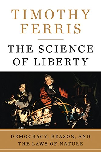 The Science Of Liberty: Democracy, Reason, And The Laws Of Nature.