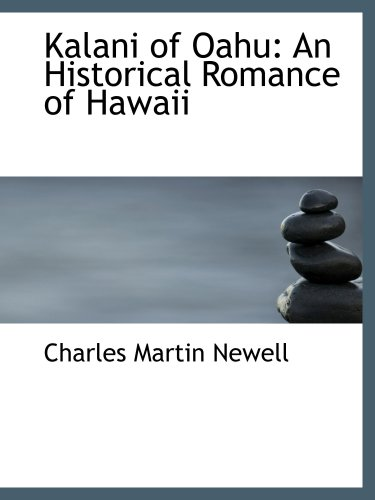 Kalani of Oahu: An Historical Romance of Hawaii by Charles Martin Newell, ISBN: 9780559665387