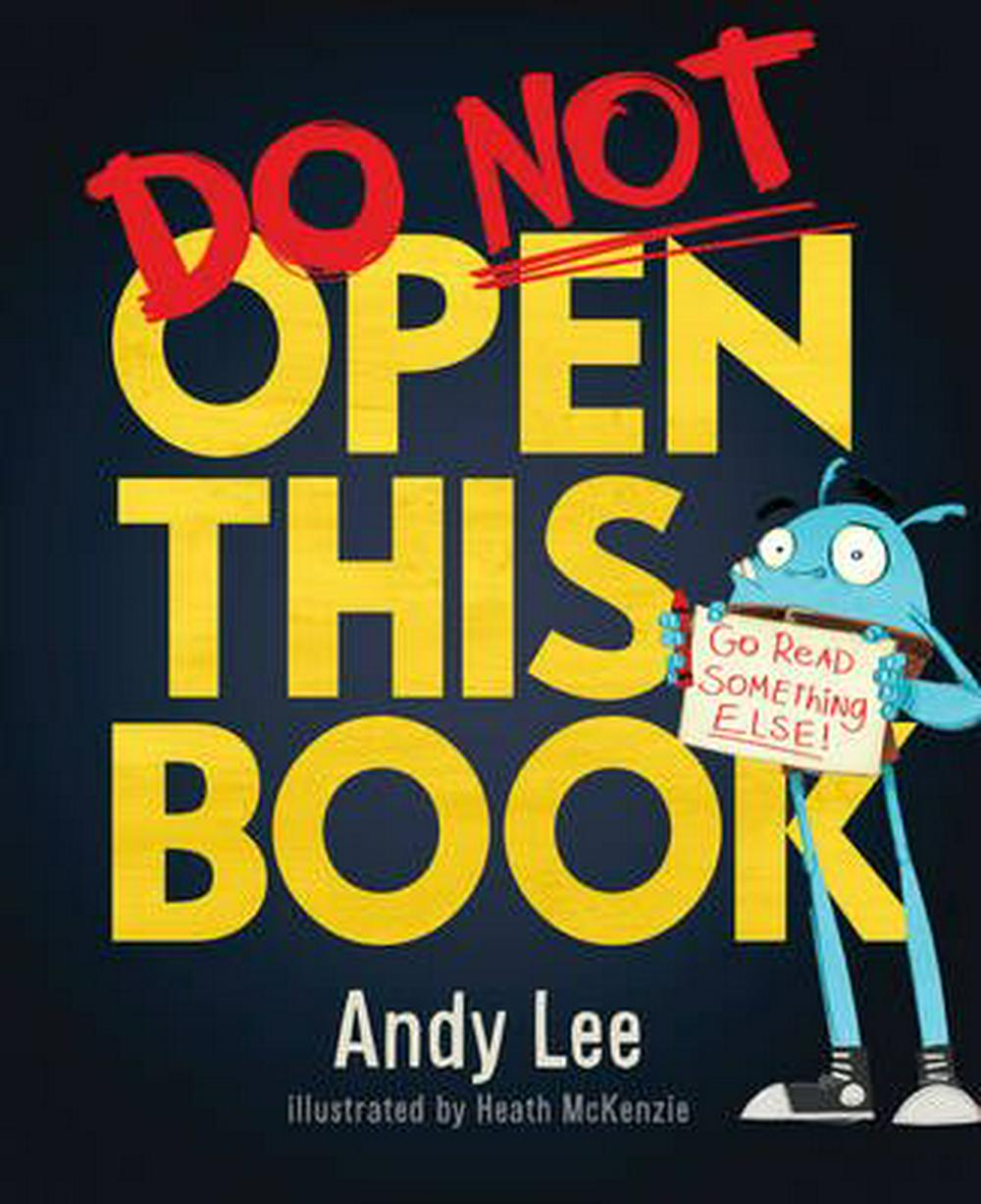 Do Not Open This Book by Andy Lee, Heath McKenzie, ISBN: 9781760451486