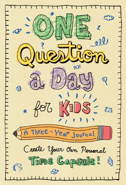 One Question a Day for Kids: A Three-Year JournalCreate Your Own Personal Time Capsule by Aimee Chase, ISBN: 9781250166517