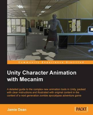 Unity Character Animation with Macanim by Jamie Dean, ISBN: 9781849696364