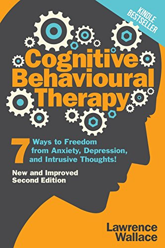 Cognitive Behavioural Therapy: 7 Ways to Freedom from Anxiety, Depression, and Intrusive Thoughts!: Volume 1 (Happiness is a trainable, attainable skill!)